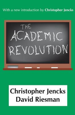 The Academic Revolution - Jencks, Christopher, and Riesman, David