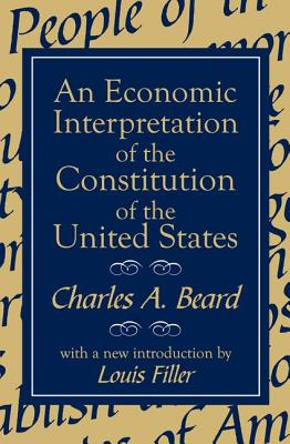 An Economic Interpretation of the Constitution of the United States - Beard, Charles Austin, and Filler, Louis (Introduction by)