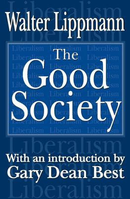 The Good Society - Lippmann, Walter, and Best, Gary Dean (Introduction by)