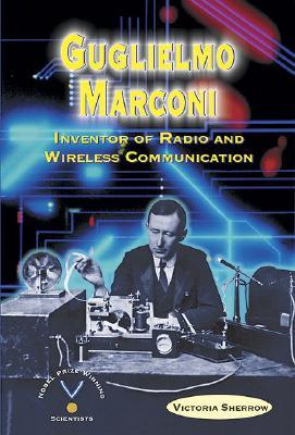 Guglielmo Marconi: Inventor of Radio and Wireless Communication - Sherrow, Victoria