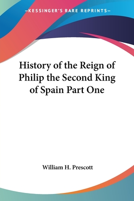 History of the Reign of Philip the Second King of Spain Part One - Prescott, William Hickling
