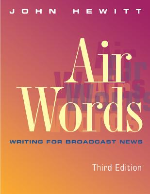 Air Words: Writing for Broadcast News - Hewitt, John