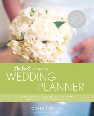 The Knot Ultimate Wedding Planner: Worksheets, Checklists, Etiquette, Calendars, and Answers to Frequently Asked Questions - Roney, Carley, and The Knot (Editor)
