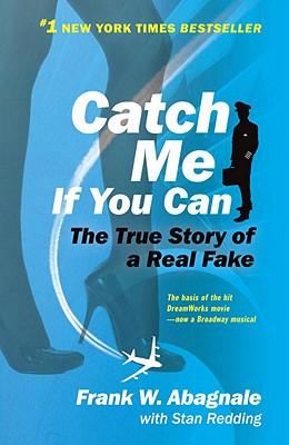 Catch Me If You Can: The Amazing True Story of the Youngest and Most Daring Con Man in the History of Fun and Profit! - Abagnale, Frank W, and Redding, Stan