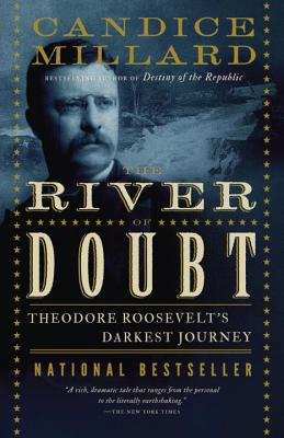 The River of Doubt: Theodore Roosevelt's Darkest Journey - Millard, Candice