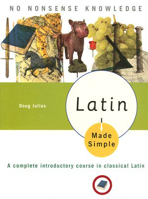 Latin Made Simple: A Complete Introductory Course in Classical Latin - Julius, Doug
