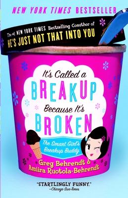 It's Called a Breakup Because It's Broken: The Smart Girl's Break-Up Buddy - Behrendt, Greg, and Ruotola-Behrendt, Amiira