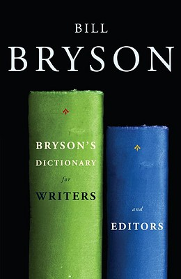 Bryson's Dictionary for Writers and Editors - Bryson, Bill
