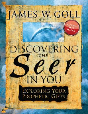 Discovering the Seer in You: Exploring Your Prophetic Gifts - Goll, James W