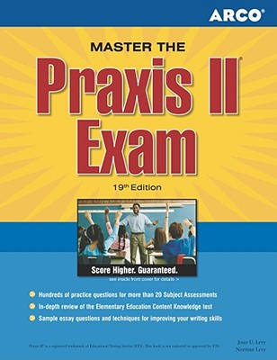 Master the Praxis II Exam: Jump-Start Your Teaching Career and Get the Praxis Scores You Need - Levy, & Levy, and Arco, and Levy, Joan U, Ph.D.