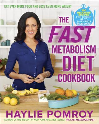 The Fast Metabolism Diet Cookbook: Eat Even More Food and Lose Even More Weight - Pomroy, Haylie