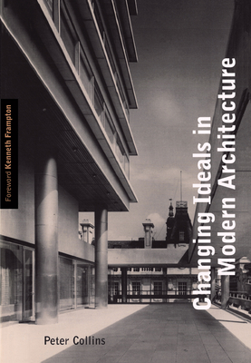 Changing Ideals in Modern Architecture, 1750-1950 - Collins, Peter, and Frampton, Kenneth (Introduction by)