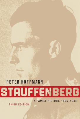 Stauffenberg: A Family History, 1905-1944 - Hoffman, Peter