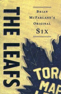 The Leafs: Brian McFarlane's Original Six - McFarlane, Brian