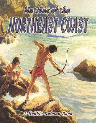 Nations of the Northeast Coast - Aloian, Molly, and Kalman, Bobbie