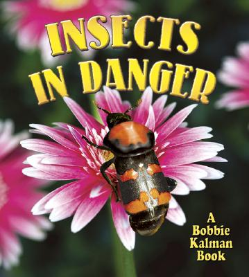 Insects in Danger - Smithyman, Kathryn, and Kalman, Bobbie