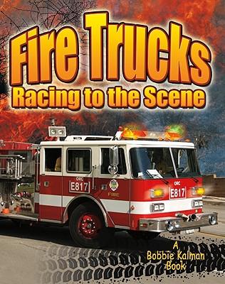 Fire Trucks: Racing to the Scene - Aloian, Molly