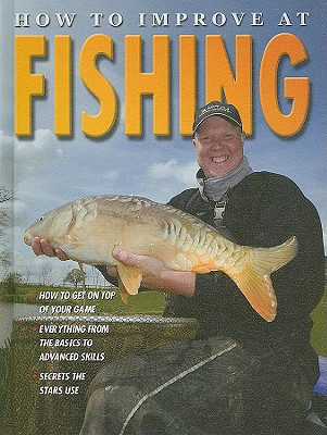 How to Improve at Fishing - Walker, Andrew, and Crossingham, John (Editor), and Savery, Annabel (Editor)