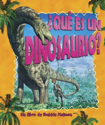 Que Es un Dinosaurio? - Walker, Niki, and Kalman, Bobbie