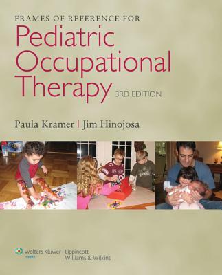 Frames of Reference for Pediatric Occupational Therapy - Kramer, Paula, PhD, Faota (Editor), and Hinojosa, Jim, PhD, Faota (Editor)