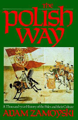 Polish Way: A Thousand-Year History of the Poles and Their Culture - Zamoyski, Adam
