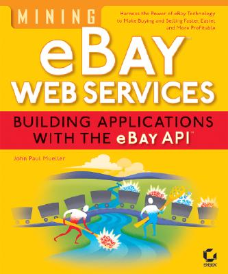 Mining Ebay Web Services: Building Applications with the Ebay API - Mueller, John Paul, CNE