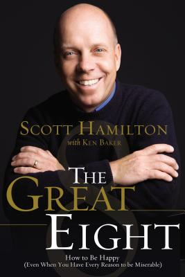 The Great Eight: How to Be Happy (Even When You Have Every Reason to Be Miserable) - Hamilton, Scott, and Baker, Ken