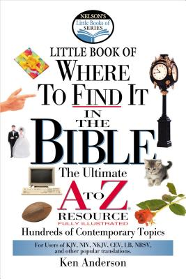 Little Book of Where to Find it in the Bible: The Ultimate A to Z Resource - Anderson, Ken