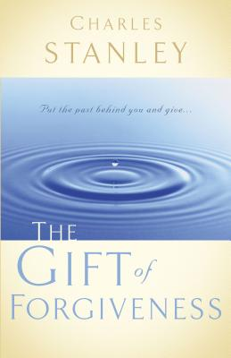 The Gift of Forgiveness - Stanley, Charles F, Dr., and Thomas Nelson Publishers