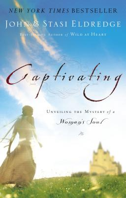 Captivating: Unveiling the Mystery of a Woman's Soul - Eldredge, John, and Eldredge, Staci