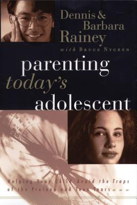 Parenting Today's Adolescent: Helping Your Child Avoid the Traps of the Preteen and Teen Years - Rainey, Dennis, and Rainey, Barbara, and Nygren, Bruce