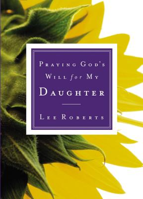 Praying God's Will for My Daughter - Roberts, Lee, and Thomas Nelson Publishers