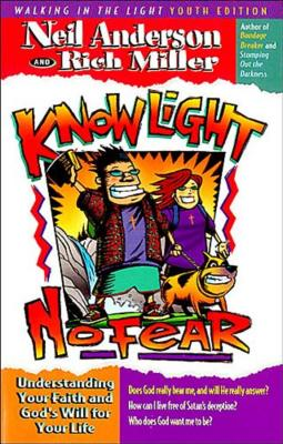 Know Light, No Fear: Understanding Your Faith and God's Will for Your Life - Anderson, Neil T, Mr., and Miller, Rich