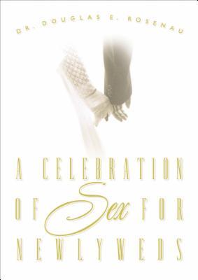 A Celebration of Sex for Newlyweds - Rosenau, Douglas E, Dr.