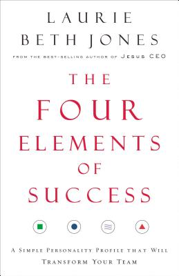 The Four Elements of Success: A Simple Personality Profile That Will Transform Your Team - Jones, Laurie Beth