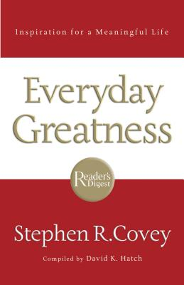 Everyday Greatness: Inspiration for a Meaningful Life - Covey, Stephen R, Dr. (Commentaries by), and Hatch, David K (Compiled by)