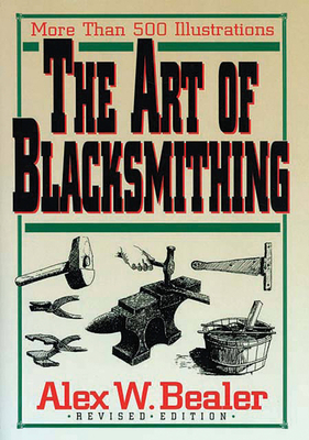 The Art of Blacksmithing - Bealer, Alex W