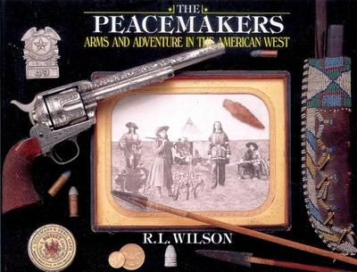 The Peacemakers: Arms and Adventure in the American West - Wilson, R L, and Beard, Peter H (Photographer), and Brown, G Allan (Photographer)