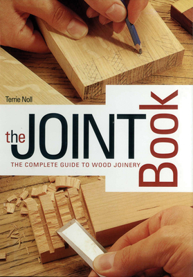 The Joint Book: The Complete Guide to Wood Joinery - Noll, Terrie