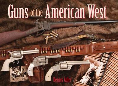 Guns of the American West - Adler, Dennis (Photographer)