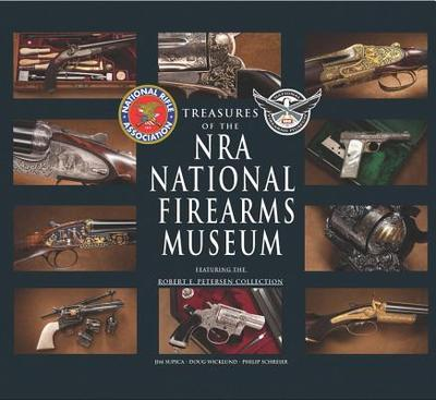 Treasures of the NRA National Firearms Museum - Supica, Jim, and Wicklund, Doug, and Schreier, Philip