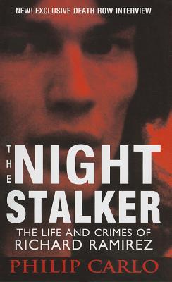 The Night Stalker: The Life and Crimes of Richard Ramirez - Carlo, Philip