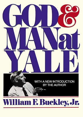 God and Man at Yale - Buckley, William F, Jr.