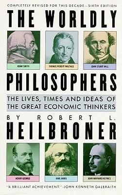 The Worldly Philosophers - Heilbroner, Robert L
