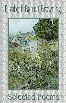 Poems, Selected, by Elizabeth Browning - Browning, Elizabeth Barrett