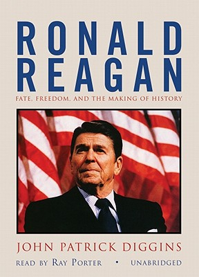 Ronald Reagan: Fate, Freedom, and the Making of History - Diggins, John Patrick, Professor, and Porter, Ray (Read by)