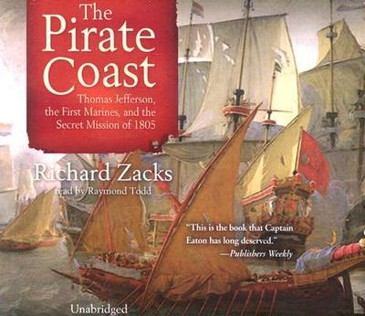 Pirate Coast: Thomas Jefferson, the First Marines, and the Secret Mission of 1805 - Zacks, Richard, and Todd, Raymond (Read by)