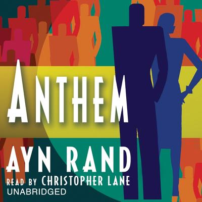 Anthem - Rand, Ayn, and Lane, Christopher, Professor (Read by)