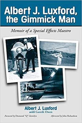 """Albert J. Luxford, the Gimmick Man: Memoir of a Special Effects Maestro - Luxford, Albert J, and Owen, Gareth, and Llewelyn, Desmond """"Q"""" (Foreword by)"""