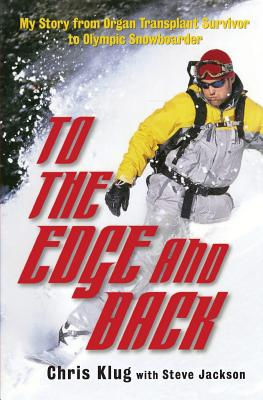 To the Edge and Back: My Story from Organ Transplant Survivor to Olympic Snowboarder - Klug, Chris, and Jackson, Steven J